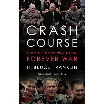 Crash Course  From the Good War to the Forever War by H Bruce Franklin