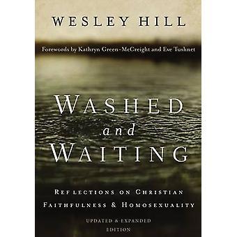 Gewassen en wachten reflecties op christelijke getrouwheid en homoseksualiteit door Wesley Hill & voorwoord door Kathryn Green McCreight & voorwoord door Eve Tushnet