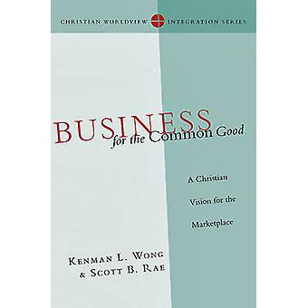Business for the Common Good by Kenman L. WongScott B. Rae