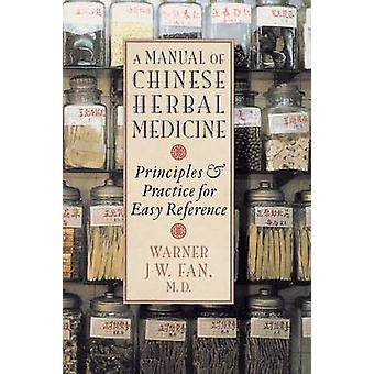 Manual of Chinese Herbal Medicine Principles and Practice for Easy Reference by Fan & Warner J. W.