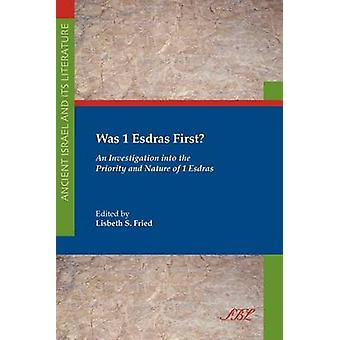 War 1 Esdras First An Investigation Into the Priority and Nature of 1 Esdras von Fried & Lisbeth S.