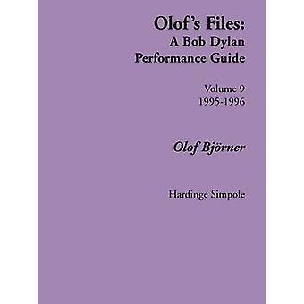 Olofs Files A Bob Dylan Performance Guide Volume 9 by Bjorner & Olof