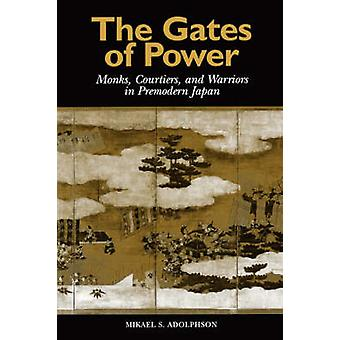 Gates of Power Monks Courtiers and Warriors in PreModern Japan von Adolphson & Mikael S.