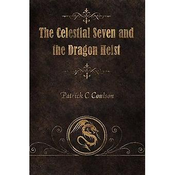 The Celestial Seven and the Dragon Heist by Coulson & Patrick C.