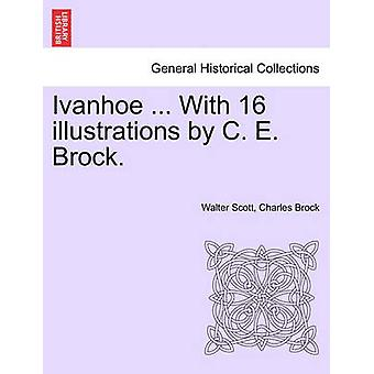 Ivanhoe ... with 16 Illustrations by C. E. Brock. by Scott & Walter