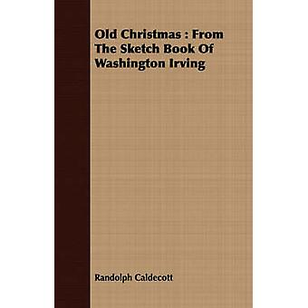 Old Christmas From the Sketch Book of Washington Irving by Caldecott & Randolph