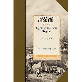 Sights in the Gold Region by Theodore Taylor Johnson