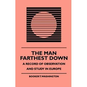 The Man Farthest Down  A Record of Observation and Study in Europe by Washington & Booker T.