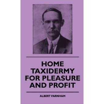 Home Taxidermy or Pleasure and Profit  A Guide for Those Who Wish to Prepare and Mount Animals Birds Fish Reptiles Etc. for Home Den or Office Decoration by Farnham & Albert