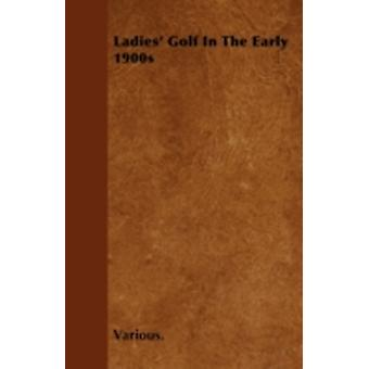 Ladies Golf in the Early 1900s by Various