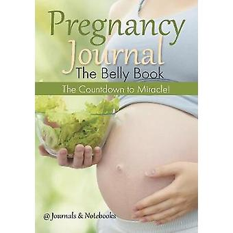 Pregnancy Journal the Belly Book The Countdown to Miracle by Journals Notebooks