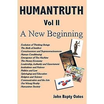 HUMANTRUTH Volume Two A New Beginning by Oates & John Bapty