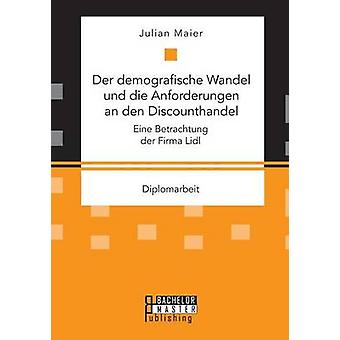 Der demografische Wandel und die Anforderungen an den Discounthandel Eine Betrachtung der Firma Lidl by Maier & Julian