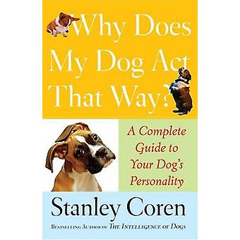 Why Does My Dog Act That Way Complete Guide to Your Dogs Personality by Coren & Stanley