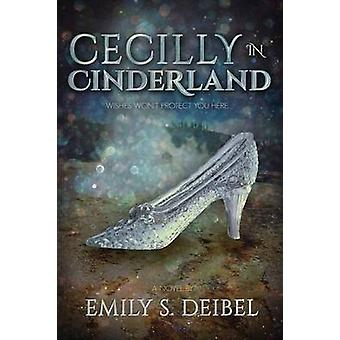 Cecilly in Cinderland by Deibel & Emily S.