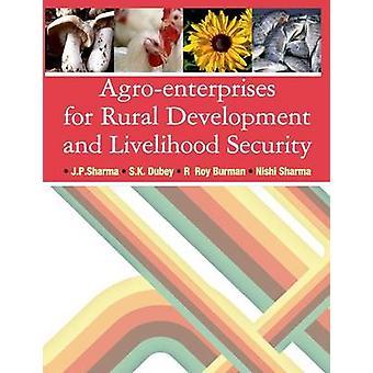 AgroEnterprises for Rural Development and Livelihood Security by Sharma & J.P.