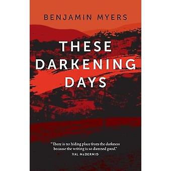 These Darkening Days by Benjamin Myers - 9781911356028 Book