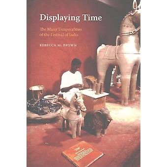 Displaying Time - The Many Temporalities of the Festival of India by R