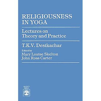 Religiousness in Yoga - Lectures on Theory and Practice by T. K. V. De