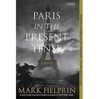 Paris in the Present Tense - A Novel by Mark Helprin - 9781468316681 B