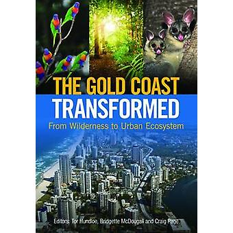 The Gold Coast Transformed - From Wilderness to Urban Ecosystem by Tor