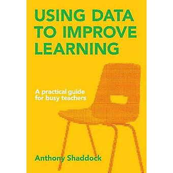 Using Data to Improve Learning by Anthony Shaddock - 9781742861678 Bo