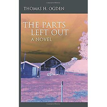 The The Parts Left Out by Thomas Ogden - 9781912573196 Book