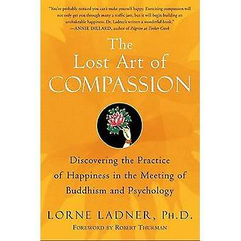 The Lost Art of Compassion - Discovering the Essential Practice of Hap