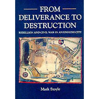 From Deliverance to Destruction - Rebellion and Civil War in an Englis