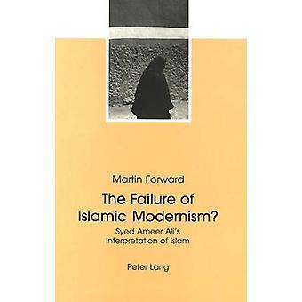 The Failure of Islamic Modernism? - Syed Ameer Ali's Interpretation of