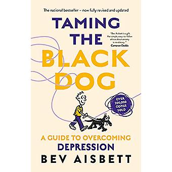 Taming The Black Dog Revised Edition by Bev Aisbett - 9781460756966 B