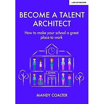 Talent Architects  How to make your school a great place to work by Mandy Coalter