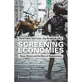 Screening Economies - Money Matters and the Ethics of Representation b