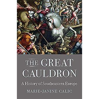 The Great Cauldron - A History of Southeastern Europe by Marie-Janine