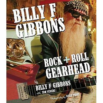 Billy F Gibbons - Rock + Roll Gearhead by Billy F Gibbons - 9780760367