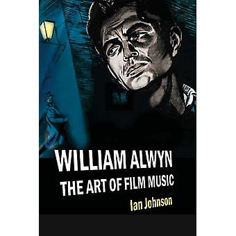 William Alwyn - The Art of Film Music by Ian Johnson - 9781843831594 B