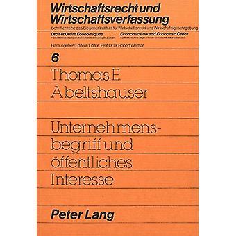 Unternehmensbegriff Und Oeffentliches Interesse by Thomas E Abeltshau