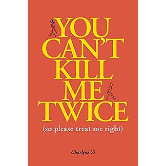You Can't Kill Me Twice - (So Please Treat Me Right) by Charlyne Yi -