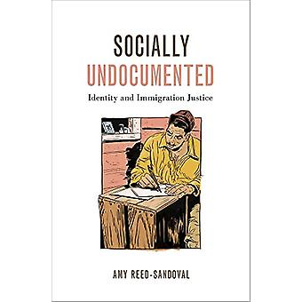 Socially Undocumented - Identity and Imigration Justice by Amy Reed-Sa