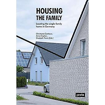 Housing the Family - Locating the Single-Family Home in Germany by Chr