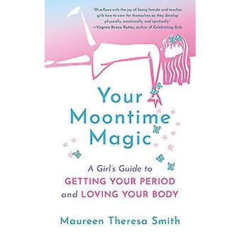 Your Moontime Magic - A Girl's Guide to Getting Your Period and Loving
