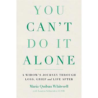 You Cant Do It Alone  A Widows Journey Through Loss Grief and Life After by Lauren Schneider LCSW & Maria Quiban Whitesell