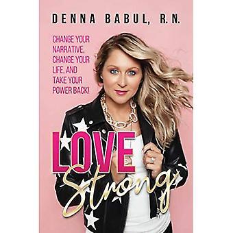 Love Strong: Muuta kertomustasi, muuta elämääsi ja ota voimasi takaisin!