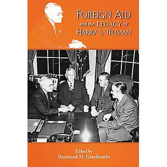 Foreign Aid  the Legacy of Harry S Truman by Geselbracht & Raymond H