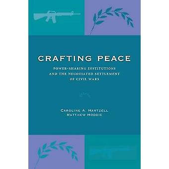 Crafting Peace - Power-Sharing Institutions and the Negotiated Settlem