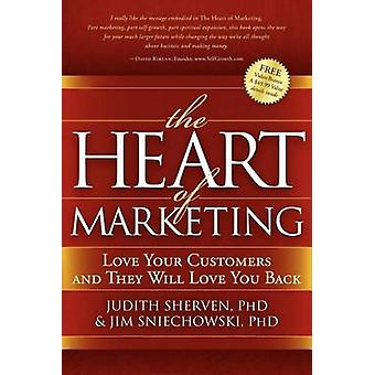 Heart of Marketing - Love Your Customers and They Will Love You Back b