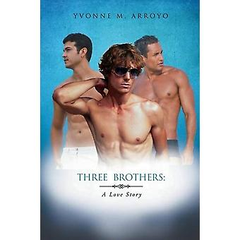 Three Brothers by Yvonne M Arroyo - 9781628385052 Book