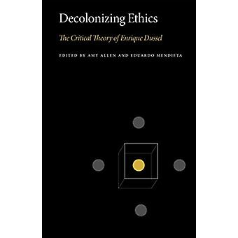 Decolonizing Ethics by Edited by Amy Allen & Edited by Eduardo Mendieta