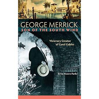 George Merrick Son of the South Wind by Arva Moore Parks