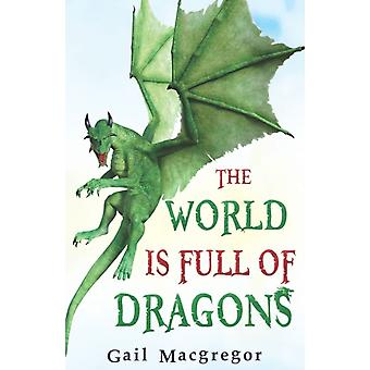The World is Full of Dragons by Gail MacGregor